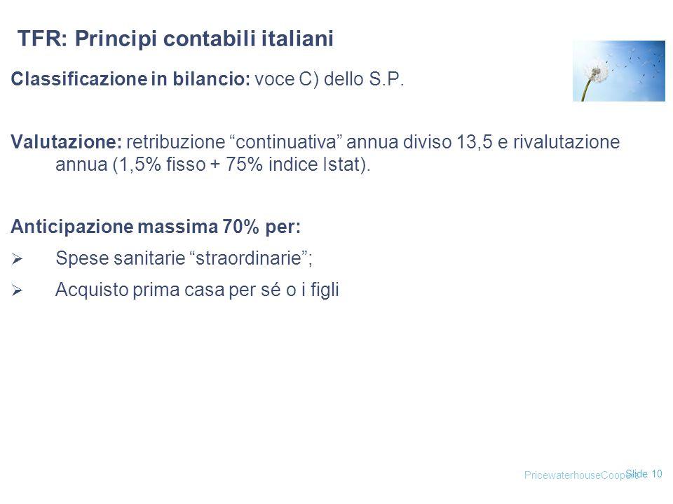 """Slide 10 TFR: Principi contabili italiani Classificazione in bilancio: voce C) dello S.P. Valutazione: retribuzione """"continuativa"""" annua diviso 13,5 e"""