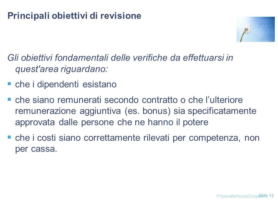 Slide 13 Principali obiettivi di revisione Gli obiettivi fondamentali delle verifiche da effettuarsi in quest'area riguardano:  che i dipendenti esis