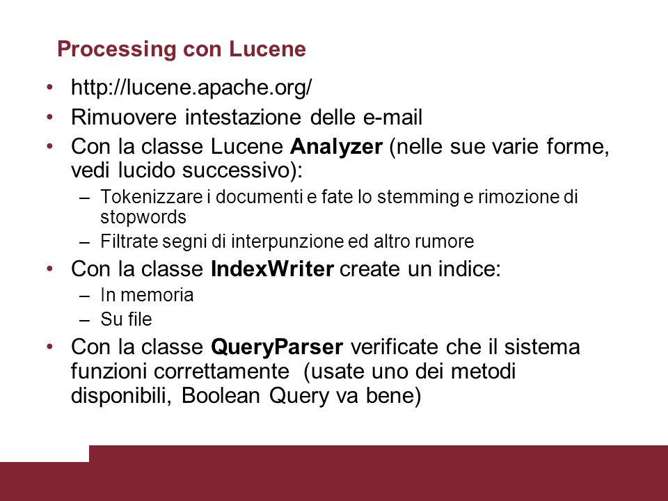 Processing con Lucene http://lucene.apache.org/ Rimuovere intestazione delle e-mail Con la classe Lucene Analyzer (nelle sue varie forme, vedi lucido