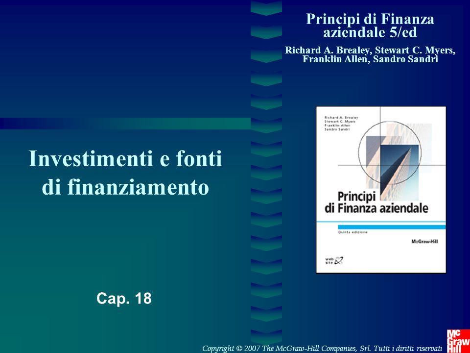 Principi di Finanza aziendale 5/ed Richard A. Brealey, Stewart C. Myers, Franklin Allen, Sandro Sandri Investimenti e fonti di finanziamento Copyright