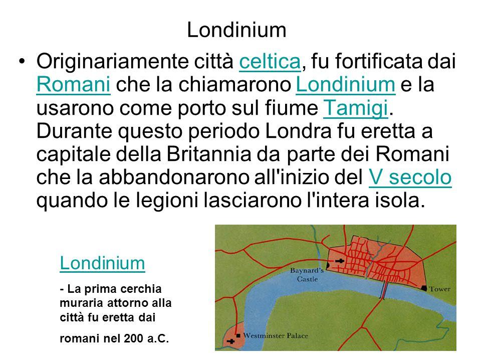 Londinium Originariamente città celtica, fu fortificata dai Romani che la chiamarono Londinium e la usarono come porto sul fiume Tamigi. Durante quest