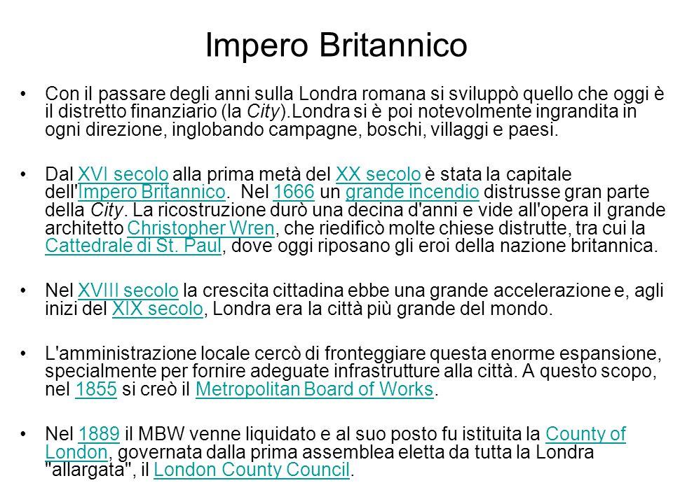 Impero Britannico Con il passare degli anni sulla Londra romana si sviluppò quello che oggi è il distretto finanziario (la City).Londra si è poi notev