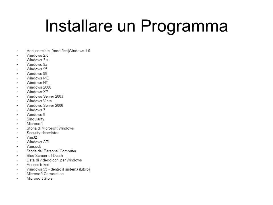 Installare un Programma Voci correlate [modifica]Windows 1.0 Windows 2.0 Windows 3.x Windows 9x Windows 95 Windows 98 Windows ME Windows NT Windows 20