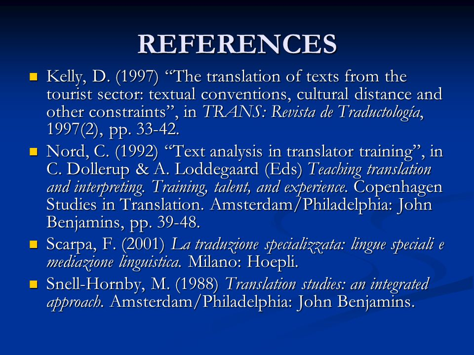 "REFERENCES Kelly, D. (1997) ""The translation of texts from the tourist sector: textual conventions, cultural distance and other constraints"", in TRANS"