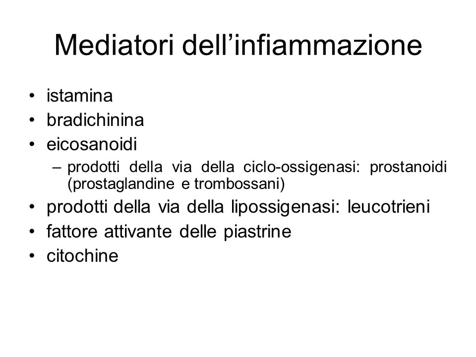 Mediatori dell'infiammazione istamina bradichinina eicosanoidi –prodotti della via della ciclo-ossigenasi: prostanoidi (prostaglandine e trombossani)