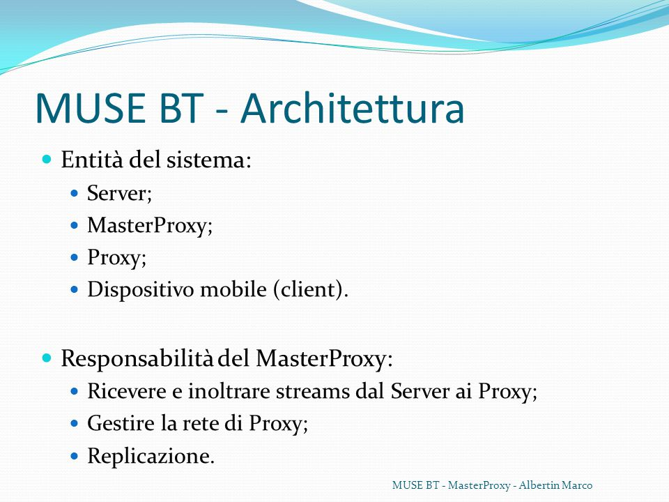 MUSE BT - Architettura Entità del sistema: Server; MasterProxy; Proxy; Dispositivo mobile (client).