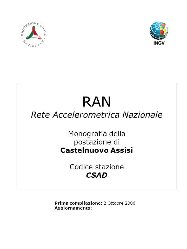 RAN Rete Accelerometrica Nazionale Monografia della postazione di Castelnuovo Assisi Codice stazione CSAD Prima compilazione: 2 Ottobre 2006 Aggiornamento: