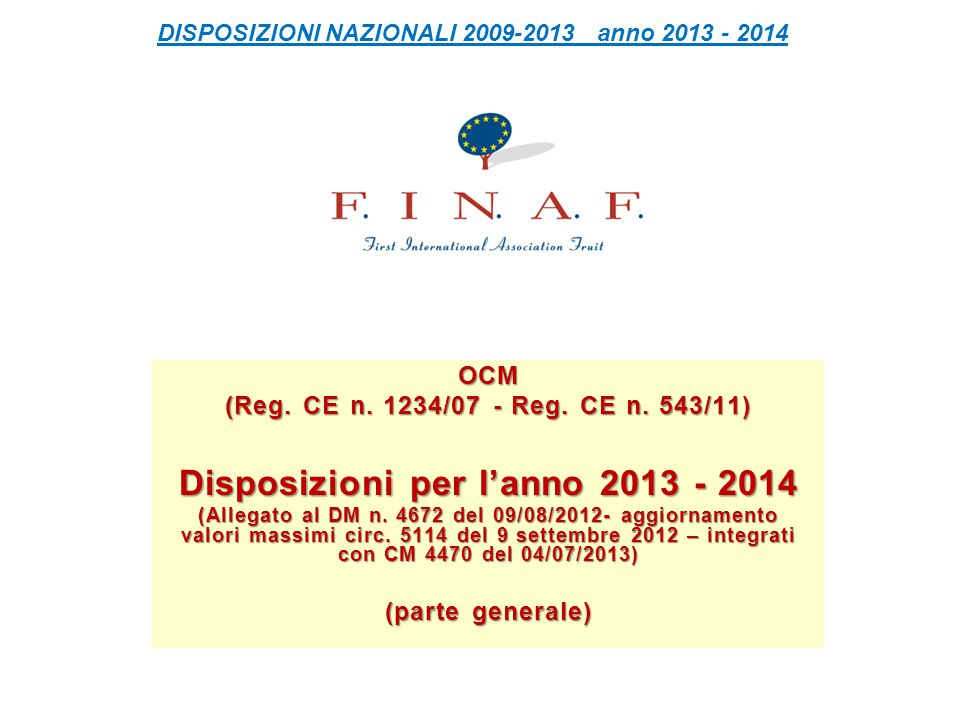 DISPOSIZIONI NAZIONALI 2009-2013 anno 2013 - 2014 OCM (Reg. CE n. 1234/07 - Reg. CE n. 543/11) Disposizioni per l'anno 2013 - 2014 (Allegato al DM n.