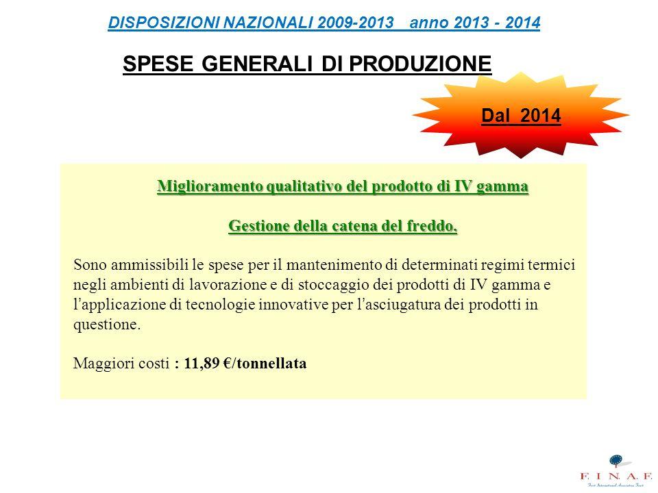 DISPOSIZIONI NAZIONALI 2009-2013 anno 2013 - 2014 SPESE GENERALI DI PRODUZIONE Miglioramento qualitativo del prodotto di IV gamma Gestione della catena del freddo.