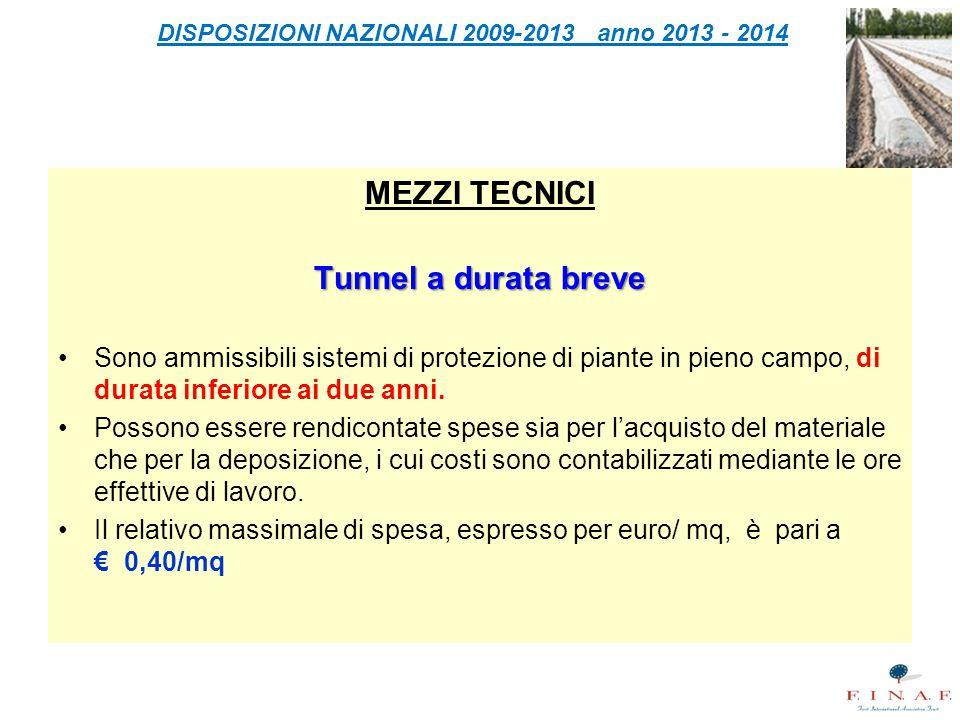DISPOSIZIONI NAZIONALI 2009-2013 anno 2013 - 2014 MEZZI TECNICI Tunnel a durata breve Sono ammissibili sistemi di protezione di piante in pieno campo, di durata inferiore ai due anni.