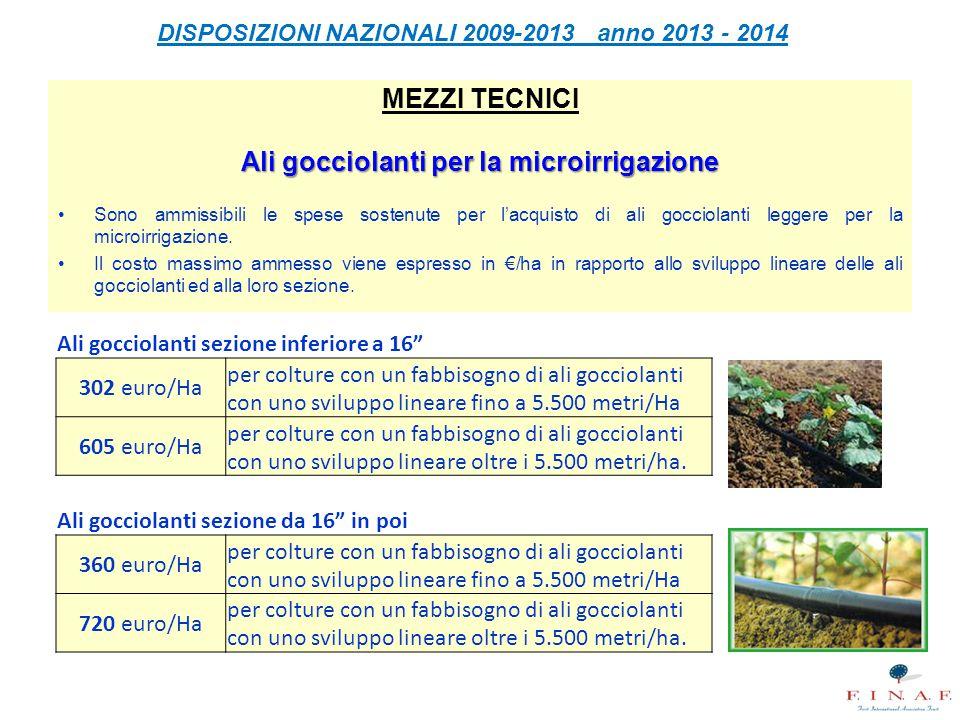 DISPOSIZIONI NAZIONALI 2009-2013 anno 2013 - 2014 MEZZI TECNICI Ali gocciolanti per la microirrigazione Sono ammissibili le spese sostenute per l'acqu