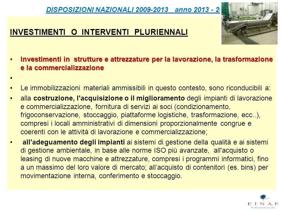 DISPOSIZIONI NAZIONALI 2009-2013 anno 2013 - 2014 INVESTIMENTI O INTERVENTI PLURIENNALI Investimenti in strutture e attrezzature per la lavorazione, l