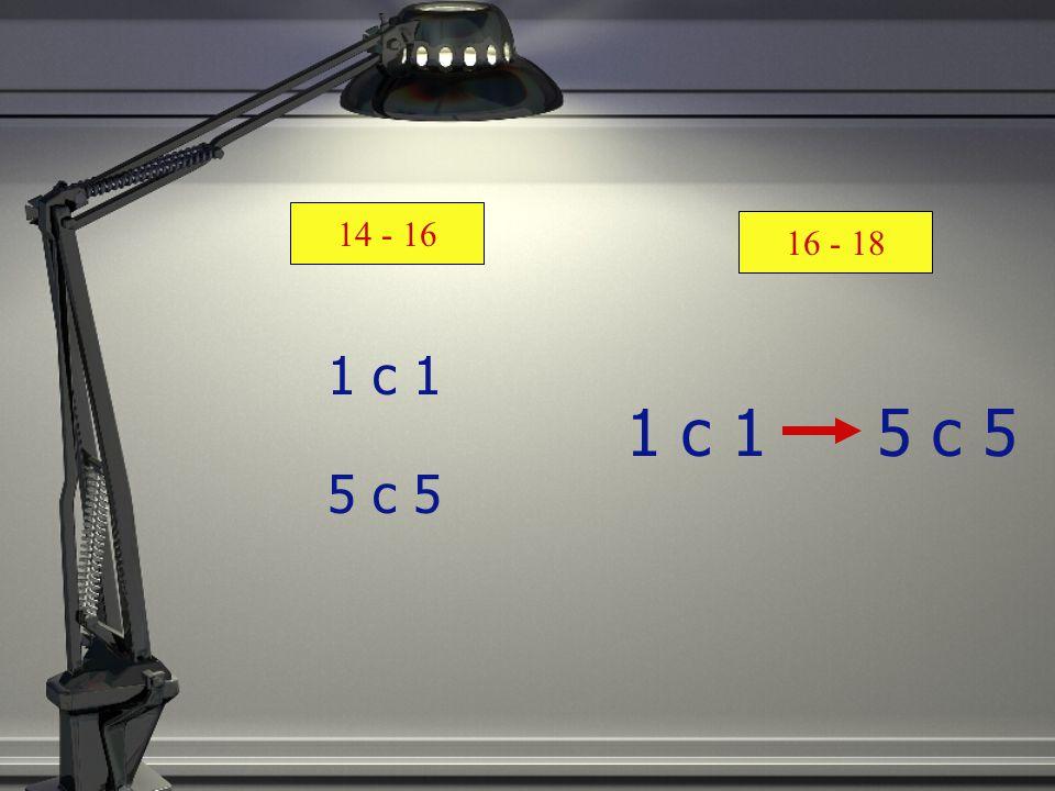 1 c 1 5 c 5 1 c 1 5 c 5 14 - 16 16 - 18