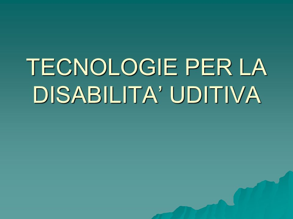 TECNOLOGIE PER LA DISABILITA' UDITIVA