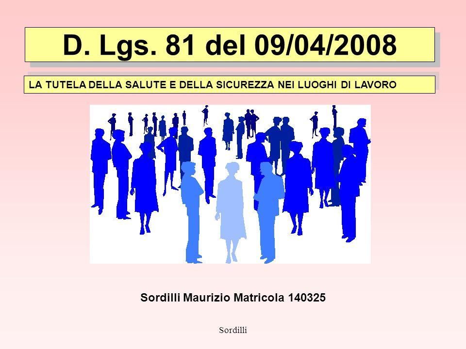 Sordilli D. Lgs. 81 del 09/04/2008 LA TUTELA DELLA SALUTE E DELLA SICUREZZA NEI LUOGHI DI LAVORO Sordilli Maurizio Matricola 140325