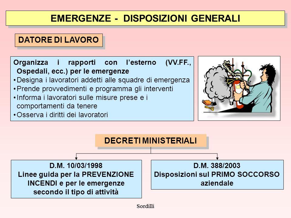 Sordilli DATORE DI LAVORO Organizza i rapporti con l'esterno (VV.FF., Ospedali, ecc.) per le emergenze Designa i lavoratori addetti alle squadre di em