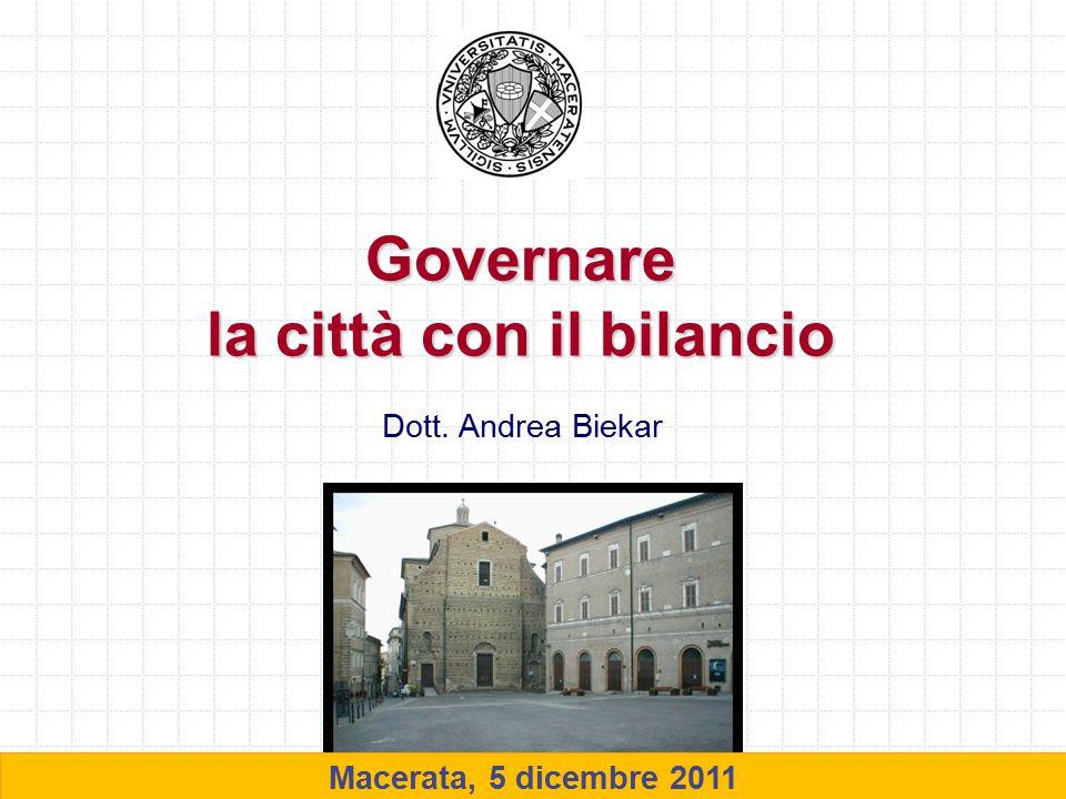 1 Governare la città con il bilancio Macerata, 5 dicembre 2011 Dott. Andrea Biekar