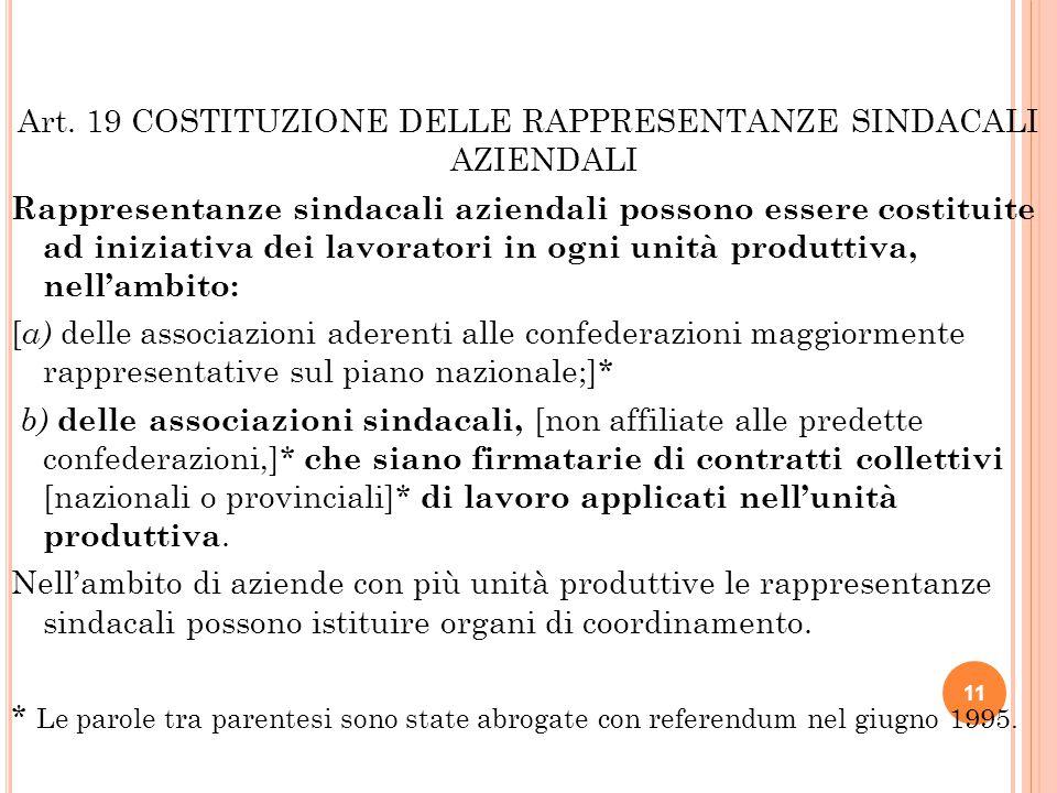 Art. 19 COSTITUZIONE DELLE RAPPRESENTANZE SINDACALI AZIENDALI Rappresentanze sindacali aziendali possono essere costituite ad iniziativa dei lavorator