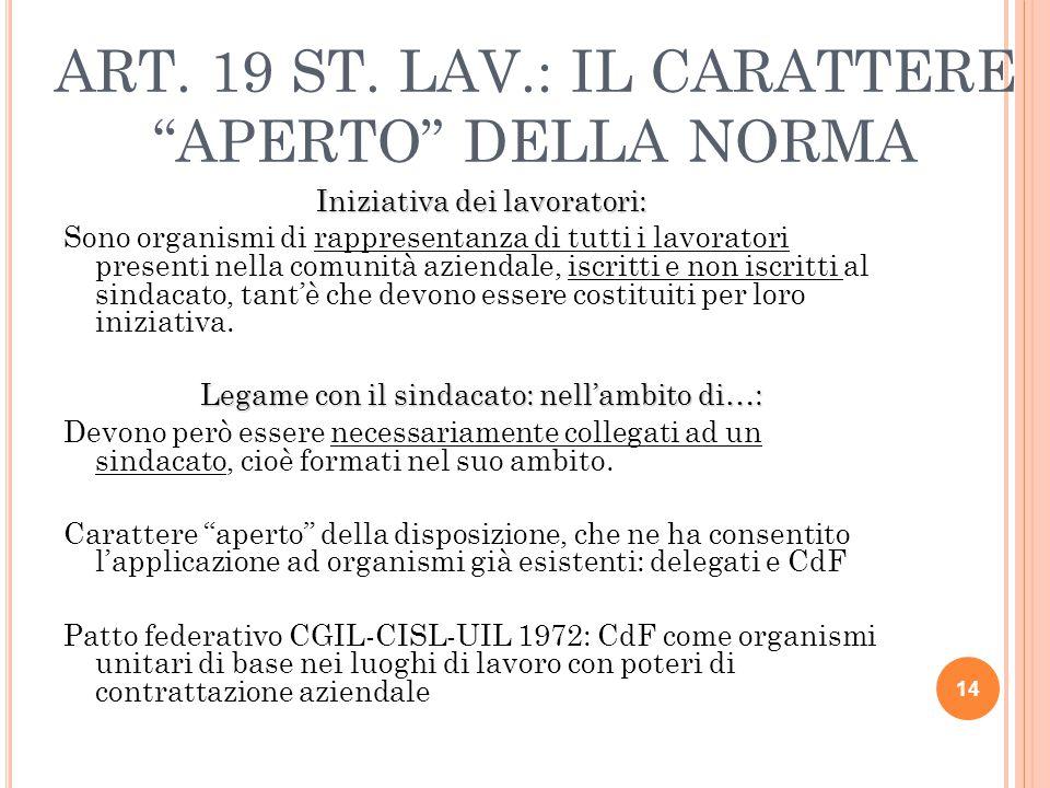 """ART. 19 ST. LAV.: IL CARATTERE """"APERTO"""" DELLA NORMA Iniziativa dei lavoratori: Sono organismi di rappresentanza di tutti i lavoratori presenti nella c"""