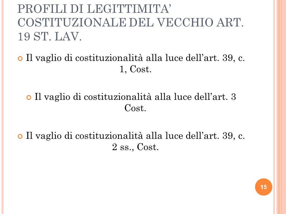 PROFILI DI LEGITTIMITA' COSTITUZIONALE DEL VECCHIO ART. 19 ST. LAV. Il vaglio di costituzionalità alla luce dell'art. 39, c. 1, Cost. Il vaglio di cos