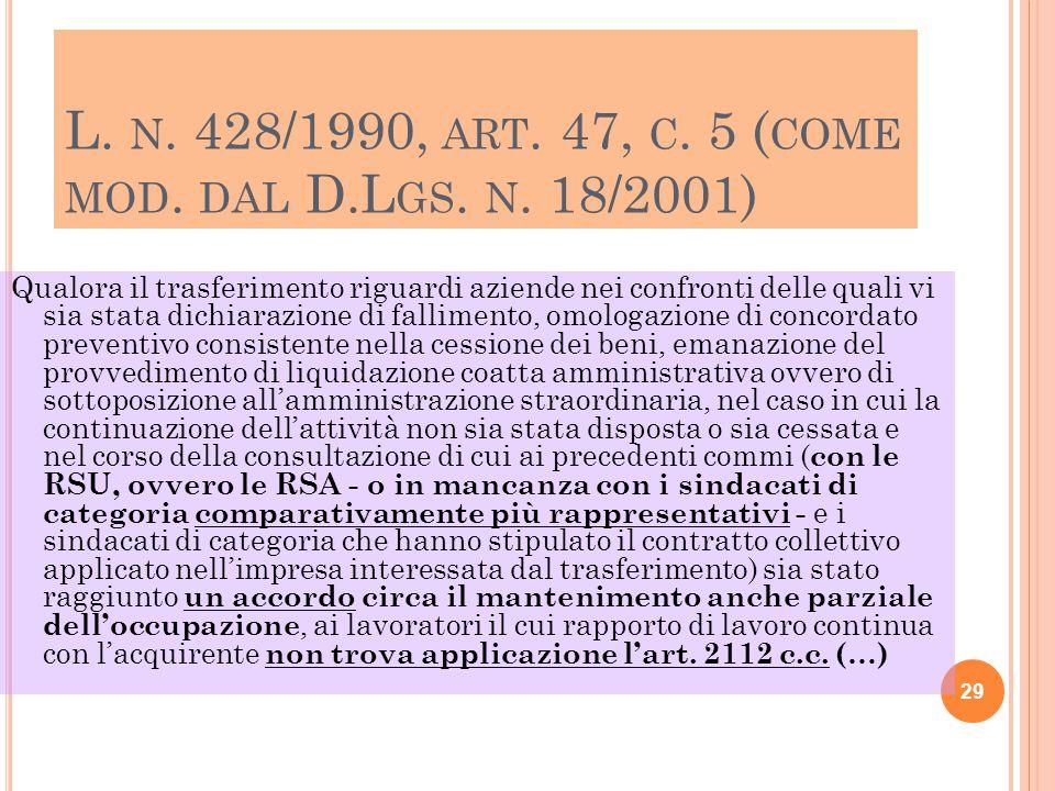 L. N. 428/1990, ART. 47, C. 5 ( COME MOD. DAL D.L GS. N. 18/2001) Qualora il trasferimento riguardi aziende nei confronti delle quali vi sia stata dic