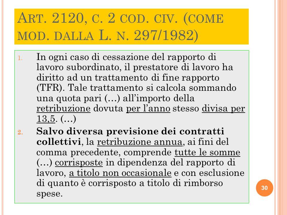 A RT. 2120, C. 2 COD. CIV. ( COME MOD. DALLA L. N. 297/1982) 1. In ogni caso di cessazione del rapporto di lavoro subordinato, il prestatore di lavoro