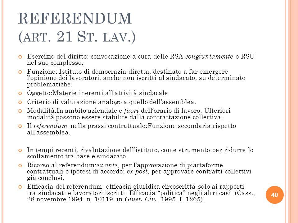 REFERENDUM ( ART. 21 S T. LAV.) Esercizio del diritto: convocazione a cura delle RSA congiuntamente o RSU nel suo complesso. Funzione: Istituto di dem