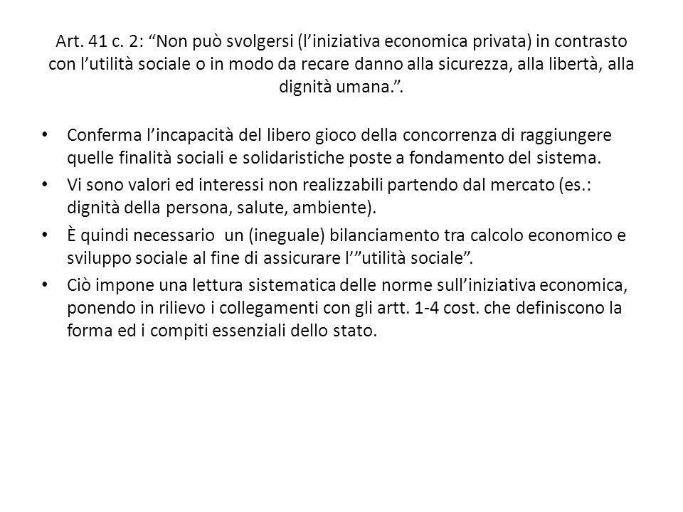 """Art. 41 c. 2: """"Non può svolgersi (l'iniziativa economica privata) in contrasto con l'utilità sociale o in modo da recare danno alla sicurezza, alla li"""