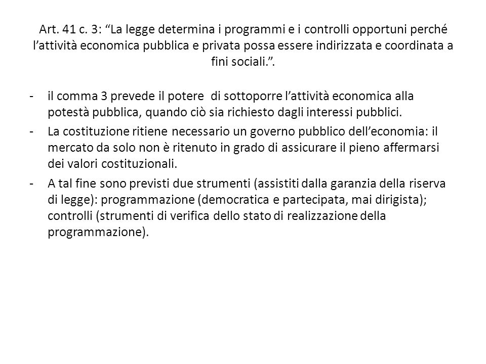 """Art. 41 c. 3: """"La legge determina i programmi e i controlli opportuni perché l'attività economica pubblica e privata possa essere indirizzata e coordi"""