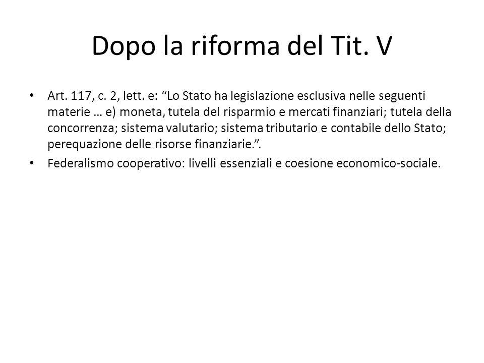 """Dopo la riforma del Tit. V Art. 117, c. 2, lett. e: """"Lo Stato ha legislazione esclusiva nelle seguenti materie … e) moneta, tutela del risparmio e mer"""
