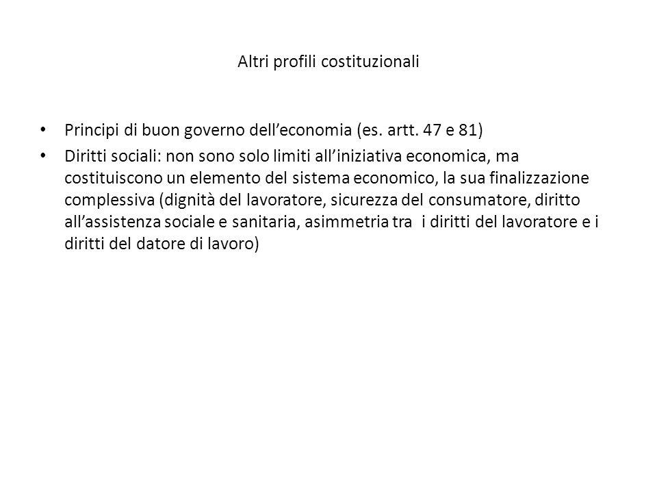 Altri profili costituzionali Principi di buon governo dell'economia (es. artt. 47 e 81) Diritti sociali: non sono solo limiti all'iniziativa economica