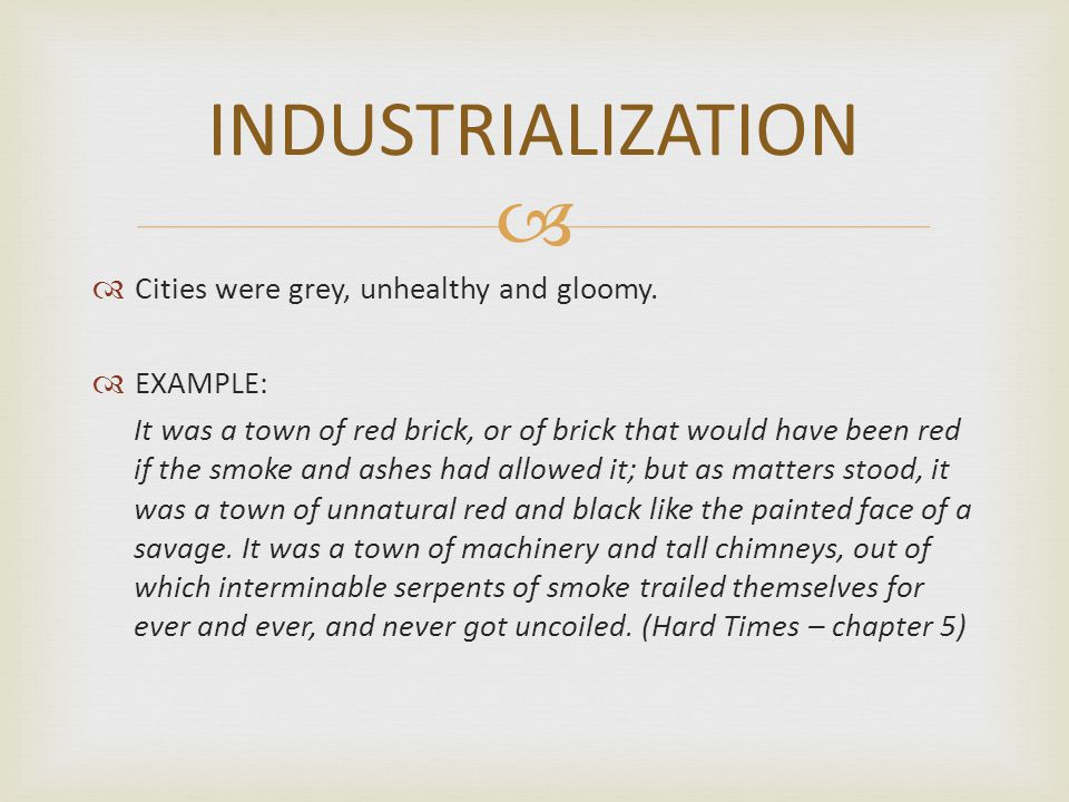   Industrialization is now a fact and it is not a problem deeply felt such as during Dickens' time.