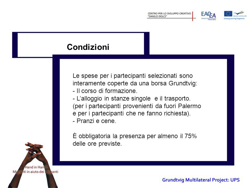 Condizioni Le spese per i partecipanti selezionati sono interamente coperte da una borsa Grundtvig: - Il corso di formazione.