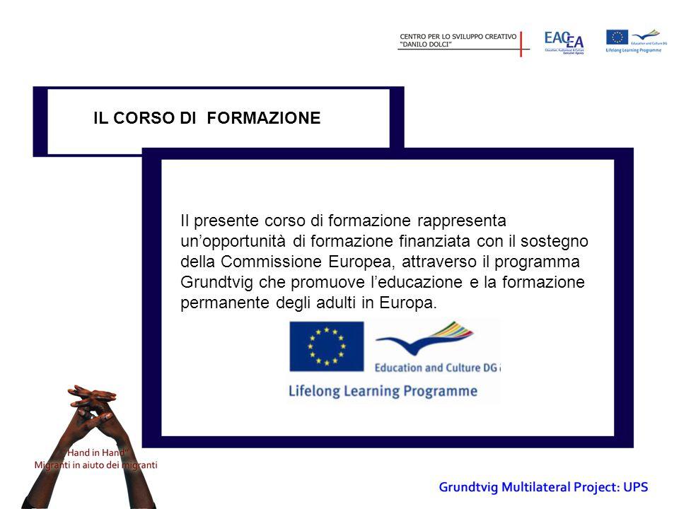 IL CORSO DI FORMAZIONE Il presente corso di formazione rappresenta un'opportunità di formazione finanziata con il sostegno della Commissione Europea, attraverso il programma Grundtvig che promuove l'educazione e la formazione permanente degli adulti in Europa.