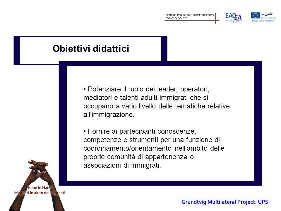 Obiettivi didattici Potenziare il ruolo dei leader, operatori, mediatori e talenti adulti immigrati che si occupano a vario livello delle tematiche relative all'immigrazione.