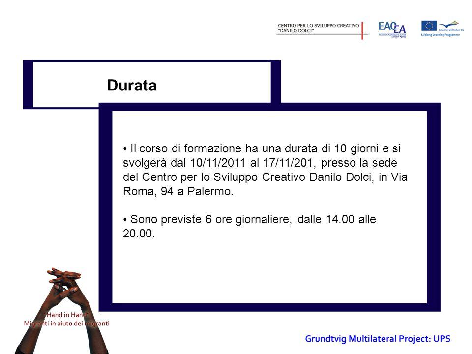 Durata Il corso di formazione ha una durata di 10 giorni e si svolgerà dal 10/11/2011 al 17/11/201, presso la sede del Centro per lo Sviluppo Creativo Danilo Dolci, in Via Roma, 94 a Palermo.