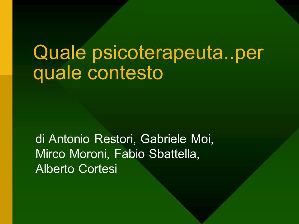 Quale psicoterapeuta..per quale contesto di Antonio Restori, Gabriele Moi, Mirco Moroni, Fabio Sbattella, Alberto Cortesi
