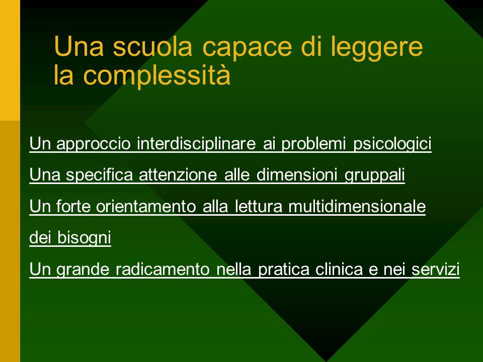 Una scuola capace di leggere la complessità Un approccio interdisciplinare ai problemi psicologici Una specifica attenzione alle dimensioni gruppali U