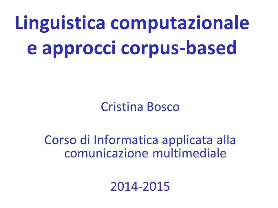 Linguistica computazionale e approcci corpus-based Cristina Bosco Corso di Informatica applicata alla comunicazione multimediale 2014-2015