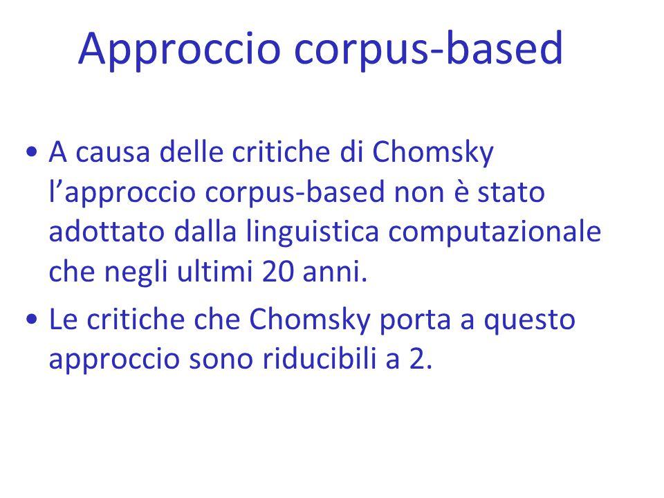 Approccio corpus-based A causa delle critiche di Chomsky l'approccio corpus-based non è stato adottato dalla linguistica computazionale che negli ulti