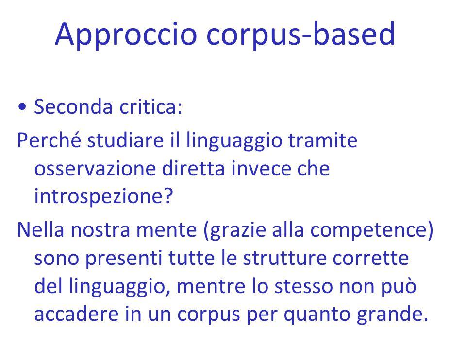 Approccio corpus-based Seconda critica: Perché studiare il linguaggio tramite osservazione diretta invece che introspezione? Nella nostra mente (grazi