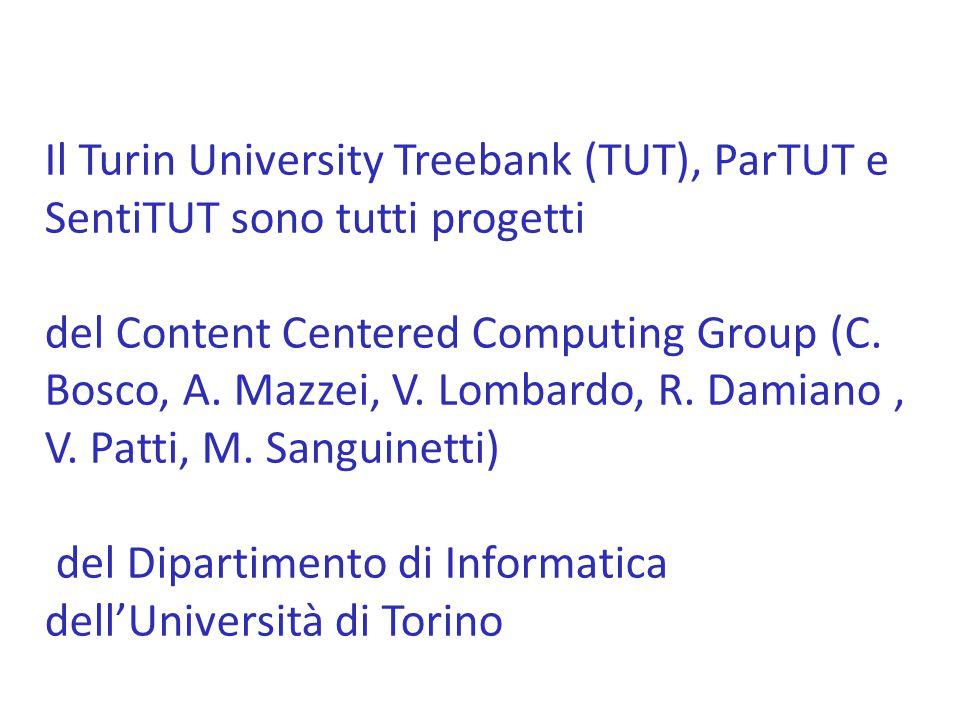Il Turin University Treebank (TUT), ParTUT e SentiTUT sono tutti progetti del Content Centered Computing Group (C. Bosco, A. Mazzei, V. Lombardo, R. D