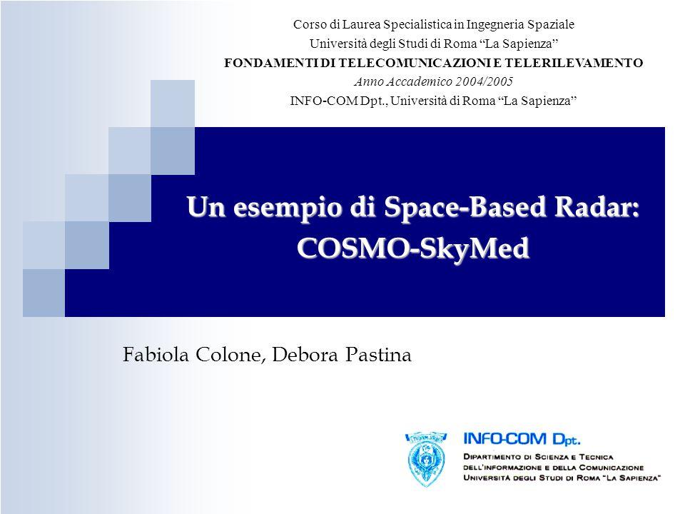 Un esempio di Space-Based Radar: COSMO-SkyMed Fabiola Colone, Debora Pastina Corso di Laurea Specialistica in Ingegneria Spaziale Università degli Stu