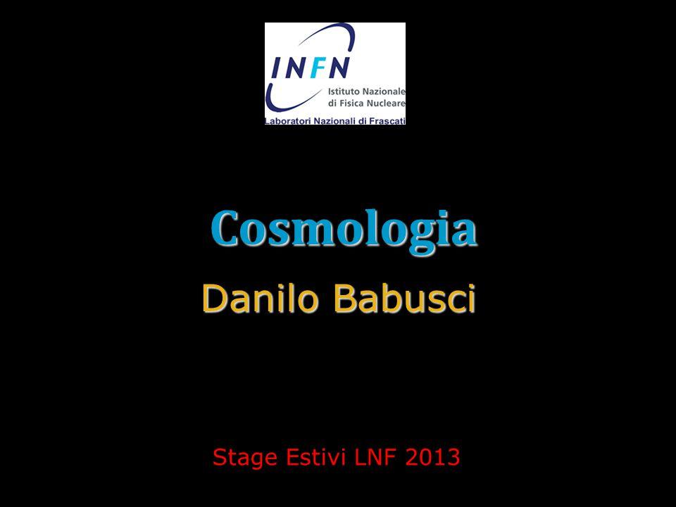 Cosmologia Danilo Babusci Stage Estivi LNF 2013