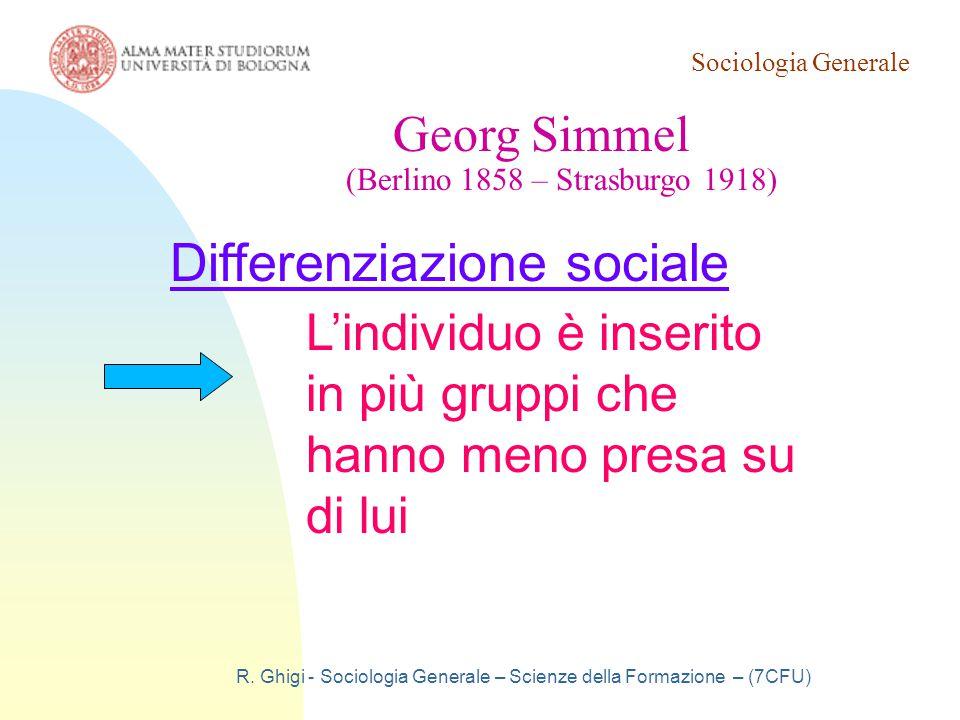 Sociologia Generale R. Ghigi - Sociologia Generale – Scienze della Formazione – (7CFU) Georg Simmel (Berlino 1858 – Strasburgo 1918) L'individuo è ins