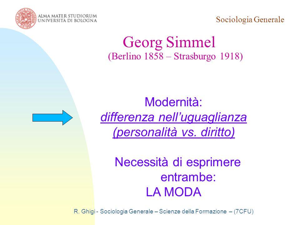 Sociologia Generale R. Ghigi - Sociologia Generale – Scienze della Formazione – (7CFU) Georg Simmel (Berlino 1858 – Strasburgo 1918) Modernità: differ