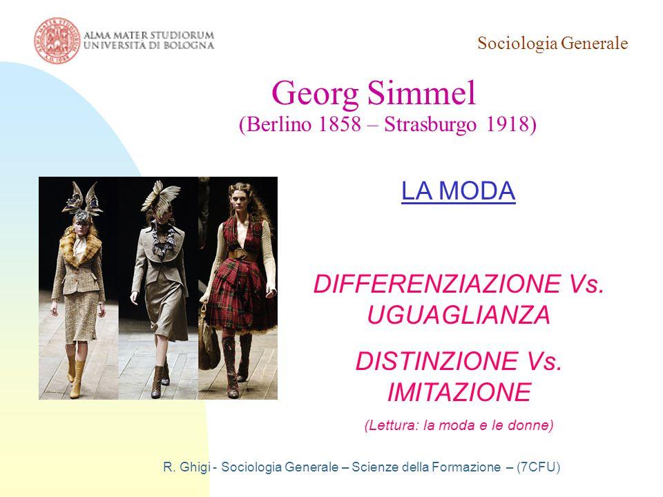 Sociologia Generale R. Ghigi - Sociologia Generale – Scienze della Formazione – (7CFU) Georg Simmel (Berlino 1858 – Strasburgo 1918) LA MODA DIFFERENZ