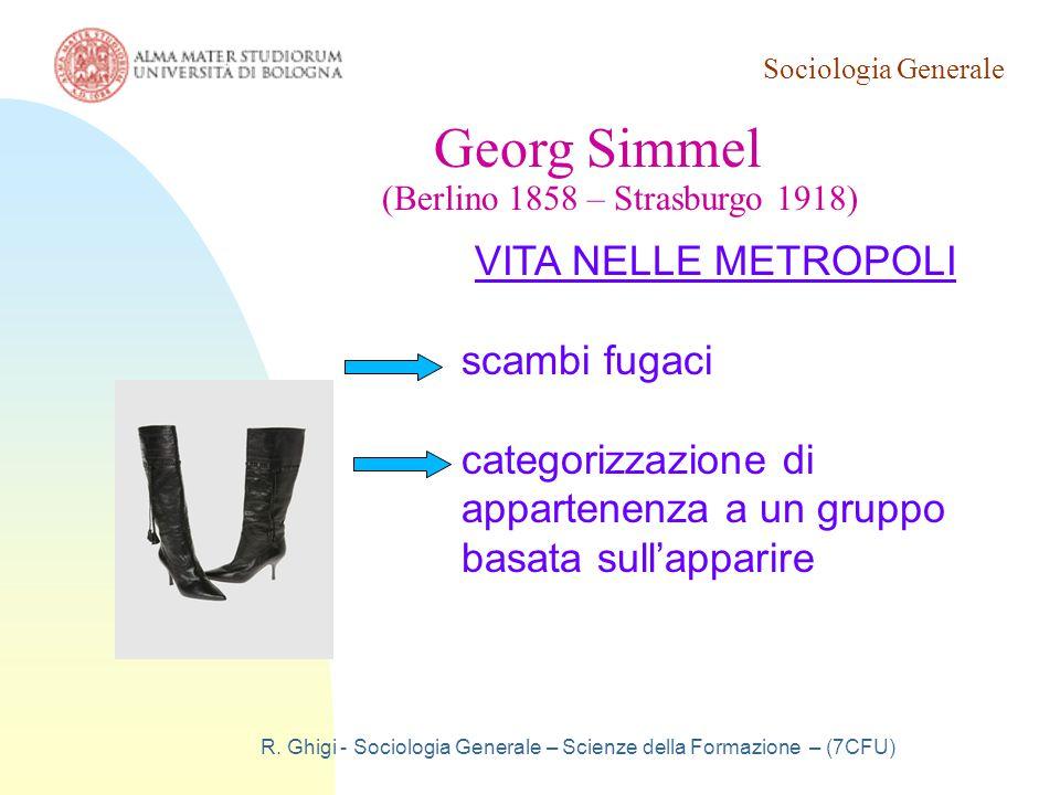 Sociologia Generale R. Ghigi - Sociologia Generale – Scienze della Formazione – (7CFU) Georg Simmel (Berlino 1858 – Strasburgo 1918) VITA NELLE METROP