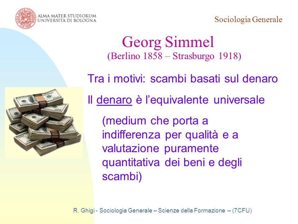 Sociologia Generale R. Ghigi - Sociologia Generale – Scienze della Formazione – (7CFU) Georg Simmel (Berlino 1858 – Strasburgo 1918) Tra i motivi: sca