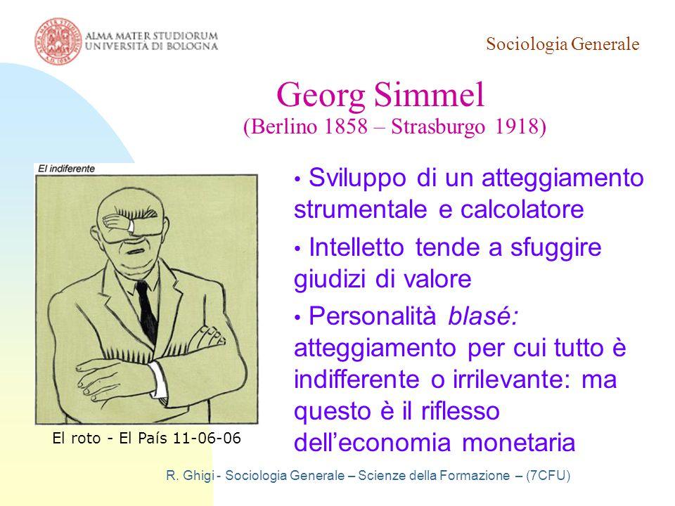 Sociologia Generale R. Ghigi - Sociologia Generale – Scienze della Formazione – (7CFU) Georg Simmel (Berlino 1858 – Strasburgo 1918) Sviluppo di un at
